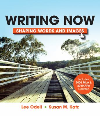 Writing Now with 2009 MLA and 2010 APA Updates : Shaping Words and Images