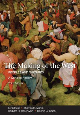 The Making of the West: A Concise History, Combined Version (Volumes I & II): Peoples and Cultures (Making of the West, Peoples and Cultures)