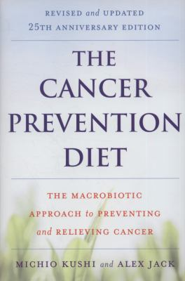 The Cancer Prevention Diet, Revised and Updated Edition: The Macrobiotic Approach to Preventing and Relieving Cancer