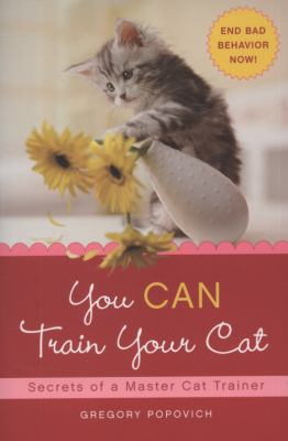You CAN Train Your Cat: Secrets of a Master Cat Trainer