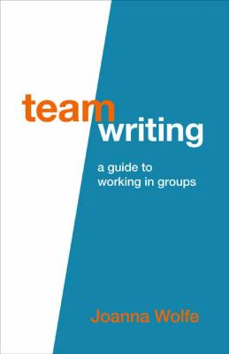 Team Writing: A Guide to Working in Groups