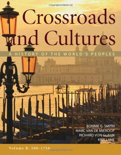 Crossroads and Cultures, Volume B: 500-1750: A History of the World's Peoples