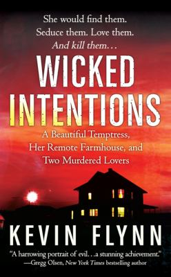 Wicked Intentions: A Remote Farmhouse, A Beautiful Temptress, and the Lovers She Murdered