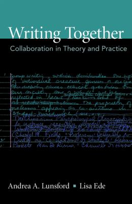 Writing Together : Collaboration in Theory and Practice