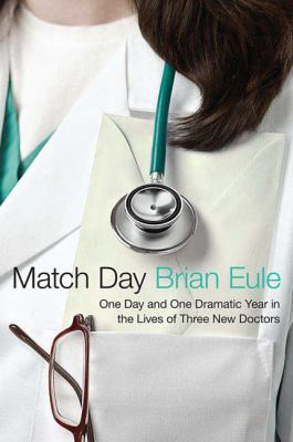 Match Day: One Day and One Dramatic Year in the Lives of Three New Doctors
