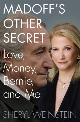 Madoff's Other Secret: Love, Money, Bernie, and Me