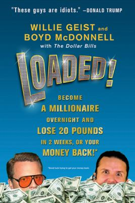 Loaded!: Become a Millionaire Overnight and Lose 20 Pounds in 2 Weeks, or Your Money Back *Good luck trying to get your money back