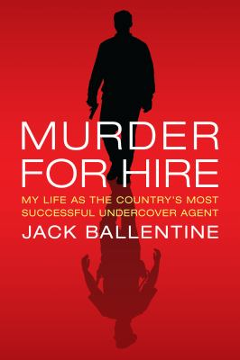 Murder for Hire : My Life As the Country's Most Successful Undercover Agent
