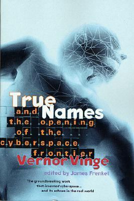 True Names and the Opening of the Cyberspace Frontier And the Opening of the Cyberspace Frontier