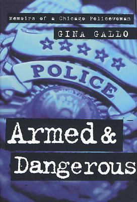 Armed and Dangerous Memoirs of a Chicago Policewoman