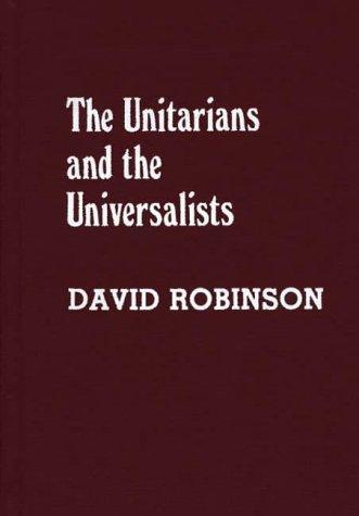 The Unitarians and Universalists: (Denominations in America)