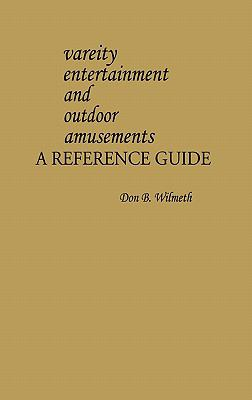Variety Entertainment and Outdoor Amusements: A Reference Guide - Don B. Wilmeth - Hardcover