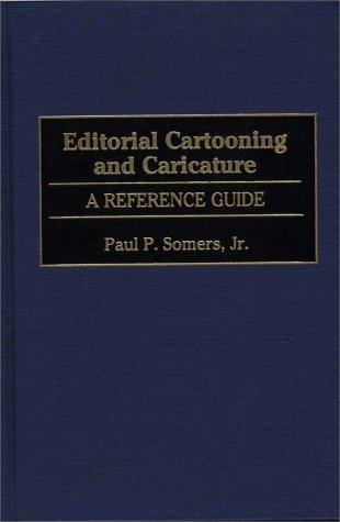 Editorial Cartooning and Caricature: A Reference Guide (American Popular Culture)