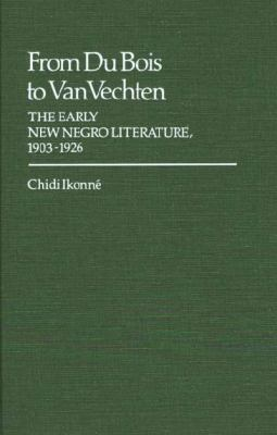 From Dubois to Van Vechten The Early New Negro Literature, 1903-1926