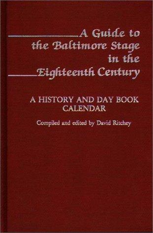 A Guide to the Baltimore Stage in the Eighteenth Century: A History and Day Book Calendar