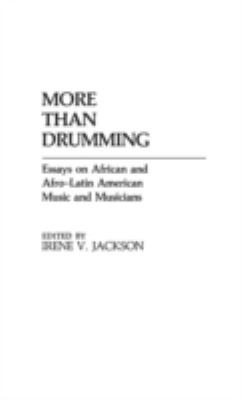 More Than Drumming Essays on African and Afro-Latin American Music and Musicians