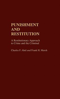 Punishment and Restitution A Restitutionary Approach to Crime and the Criminal