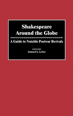 Shakespeare Around the Globe A Guide to Notable Postwar Revivals