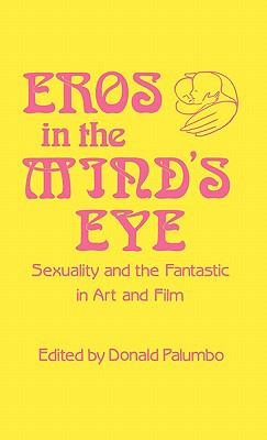 Eros in the Mind's Eye Sexuality and the Fantastic in Art and Film