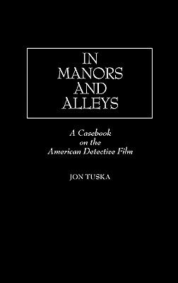 In Manors and Alleys A Casebook on the American Detective Film