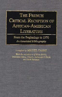 The French Critical Reception of African-American Literature: From the Beginnings to 1970 An Annotated Bibliography, Vol. 33 - Michel J. Fabre - Hardcover