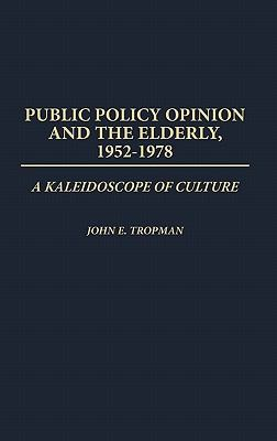 Public Policy Opinion and the Elderly, 1952 1978 A Kaleidoscope of Culture