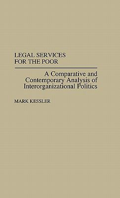 Legal Services for the Poor A Comparative and Contemporary Analysis of Interorganizational Politics