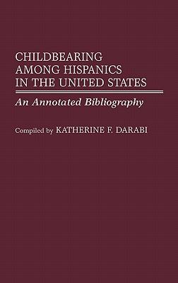 Childbearing Among Hispanics in the United States An Annotated Bibliography