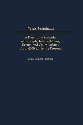 Press Freedoms A Descriptive Calendar of Concepts, Interpretations, Events, and Court Actions, from 4000 B.C. to the Present