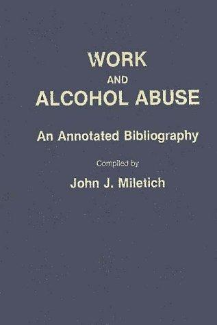 Work and Alcohol Abuse: An Annotated Bibliography (Bibliographies and Indexes in Sociology)