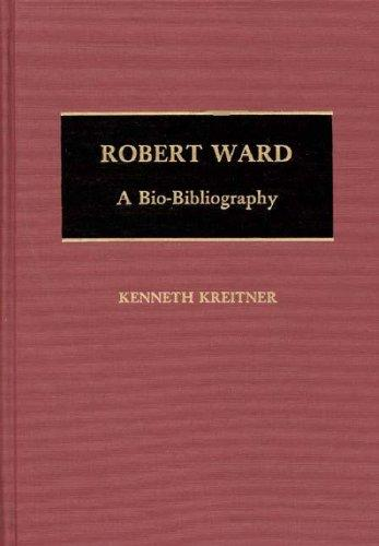 Robert Ward: A Bio-Bibliography (Bio-Bibliographies in Music)