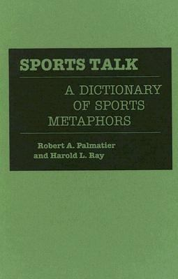 Sports Talk A Dictionary of Sports Metaphors
