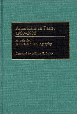 Americans in Paris, 1900-1930: A Selected, Annotated Bibliography (Bibliographies and Indexes in World Literature)