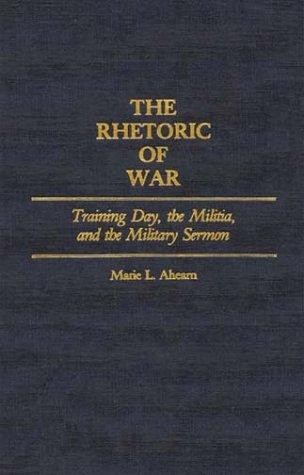 The Rhetoric of War: Training Day, the Militia, and the Military Sermon (Contributions in American Studies)