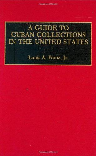A Guide to Cuban Collections in the United States: (Reference Guides to Archival and Manuscript Sources in World History)