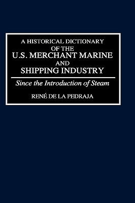 Historical Dictionary of the U.S. Merchant Marine and Shipping Industry Since the Introduction of Steam