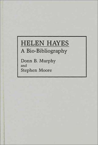 Helen Hayes: A Bio-Bibliography (Bio-Bibliographies in the Performing Arts)