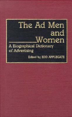 Ad Men and Women A Biographical Dictionary of Advertising