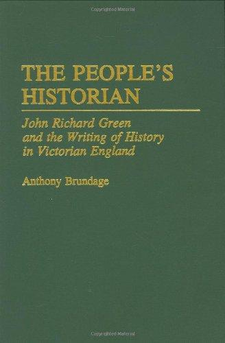 The People's Historian: John Richard Green and the Writing of History in Victorian England (Discographies)