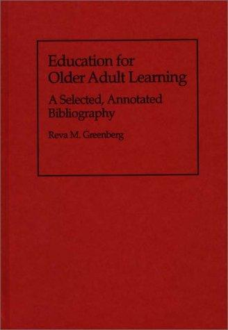 Education for Older Adult Learning: A Selected, Annotated Bibliography (Bibliographies and Indexes in Gerontology)