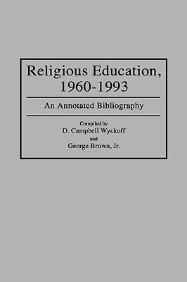 Religious Education, 1960-1993 An Annotated Bibliography