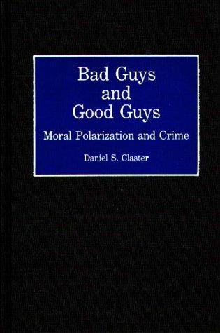 Bad Guys and Good Guys: Moral Polarization and Crime (Contributions in Criminology and Penology)