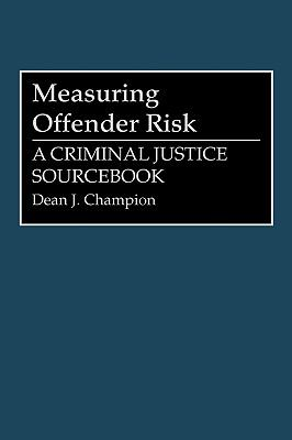 Measuring Offender Risk A Criminal Justice Sourcebook