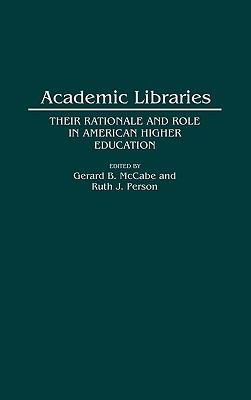 Academic Libraries Their Rationale and Role in American Higher Education
