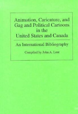Animation, Caricature, and Gag and Political Cartoons in the United States and Canada: An International Bibliography, Vol. 3