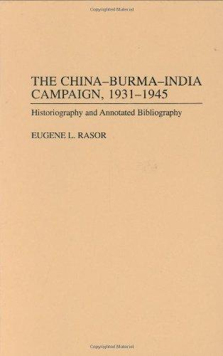 The China-Burma-India Campaign, 1931-1945: Historiography and Annotated Bibliography (Bibliographies of Battles and Leaders)