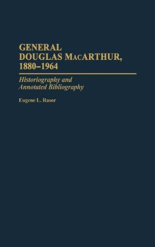 General Douglas MacArthur, 1880-1964: Historiography and Annotated Bibliography (Bibliographies of Battles and Leaders)