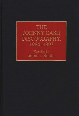 The Johnny Cash Discography, 1984-1993, Vol. 57 - John L. Smith - Hardcover