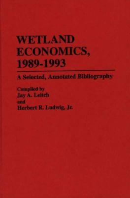 Wetland Economics, 1989-1993 A Selected, Annotated Bibliography