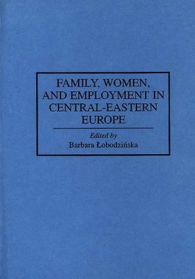 Family, Women, and Employment in Central-Eastern Europe